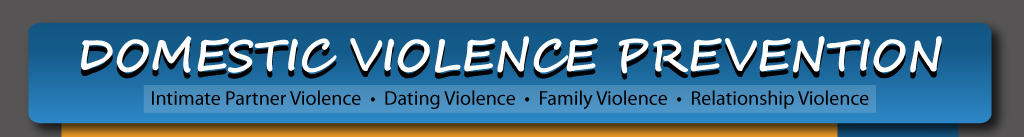 Domestic Violence Prevention, Intimate Partner Violence, Dating Violence, Family Violence, Relationship Violence